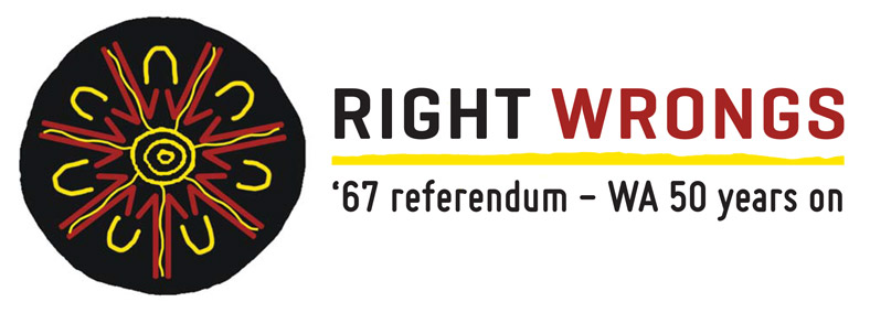 Right Wrongs logo with the words '67 referendum - WA 50 years on
