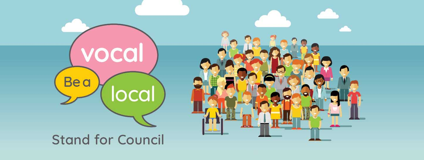 An illustration of a group of people with the message, 'Be a local vocal, stand for council'